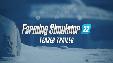 Тизер-трейлер Farming Simulator 22
