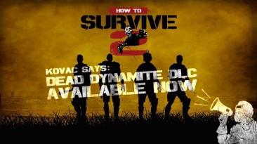 How To Survive 2 - Сюжетное дополнение Dead Dynamite