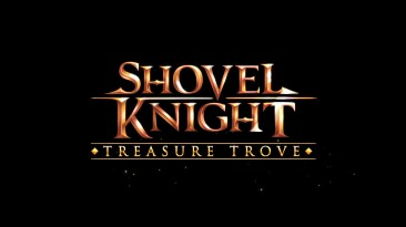 Релизный трейлер Shovel Knight: Treasure Trove