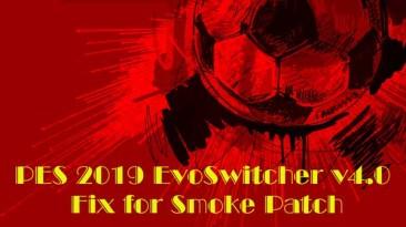 """Pro Evolution Soccer 2019 """"EvoSwitcher v4.0 Fix for Smoke Patch"""""""