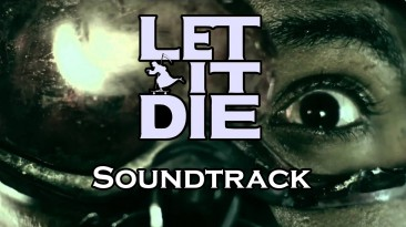 "Let it Die ""Полный саундтрек включая rip с локаций"""