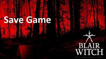 Blair Witch Сохранение/SaveGame (100% Пройдено)