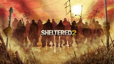 Новый трейлер к постапокалиптической выживалке Sheltered 2 рассказывает о менеджменте ресурсов