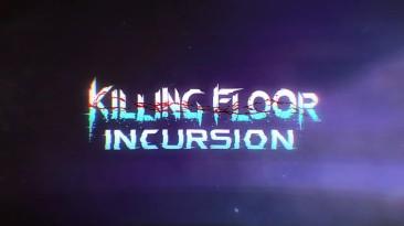 Killing Floor: Incursion - Кооперативный VR-шутер для Oculus Rift