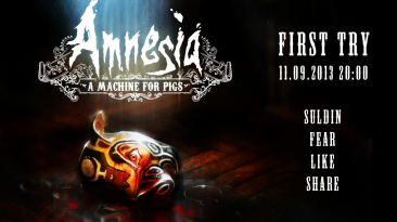 First Try. Amnesia: A Machine for Pigs. 11 сентябрь 2013 года, c 20 до 22:00