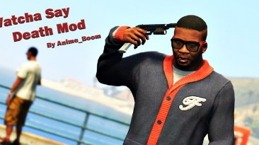 "Grand Theft Auto 5 ""Watcha Say Death Mod 1.4"""