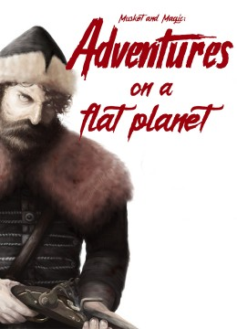 Musket and magic: Adventures on a flat planet