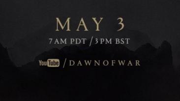 Завтра большой анонс по вселенной Dawn Of War