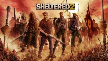 Состоялся релиз постапокалиптического симулятора выживания Sheltered 2