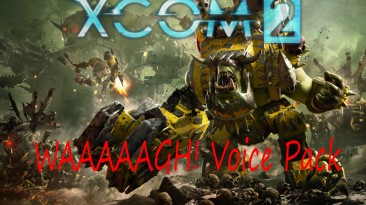"XCOM 2 ""[WOTC] WAAAAARGH! Voice Pack (RUS)"""