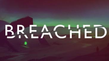 Breached - приключение, которое игрок опишет в дневниках