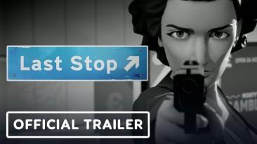 Новый сюжетный трейлер Last Stop