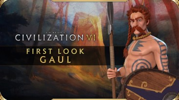 Новый трейлер Sid Meier's Civilization 6 представил Галлию