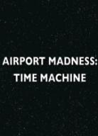 Airport Madness: Time Machine