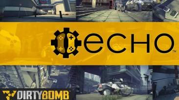 Dirty Bomb и ECHO - секрет правильного баланса