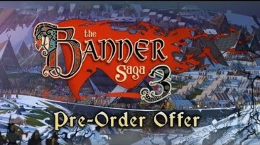 The Banner Saga 3 - дата релиза и предварительный заказ