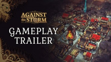 Новый геймплейный трейлер Against the Storm