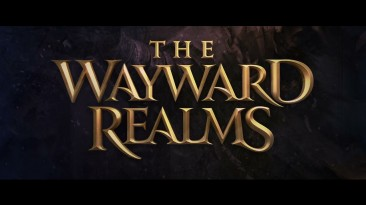 Представлен первый тизер масштабной RPG The Wayward Realms