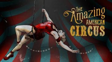 Анонсирована The Amazing American Circus - гибрид экономического симулятора, карточной и приключенческой игры