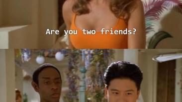 Вы двое друзья?