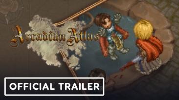 Новый трейлер и анонс даты выхода Arcadian Atlas