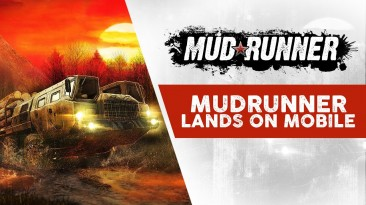 Spintires: MudRunner вышла на Android и iOS