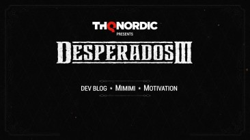 Авторы Desperados 3 рассказали о геймплее, процессе разработки и мотивации