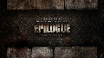 """S.T.A.L.K.E.R.: Shadow of Chernobyl """"EPILOGUE"""""""