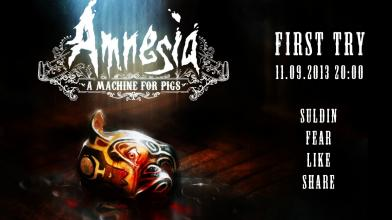 First Try. Amnesia: A Machine for Pigs. 11 сентябрь 2013 года, c 20 до 22:00