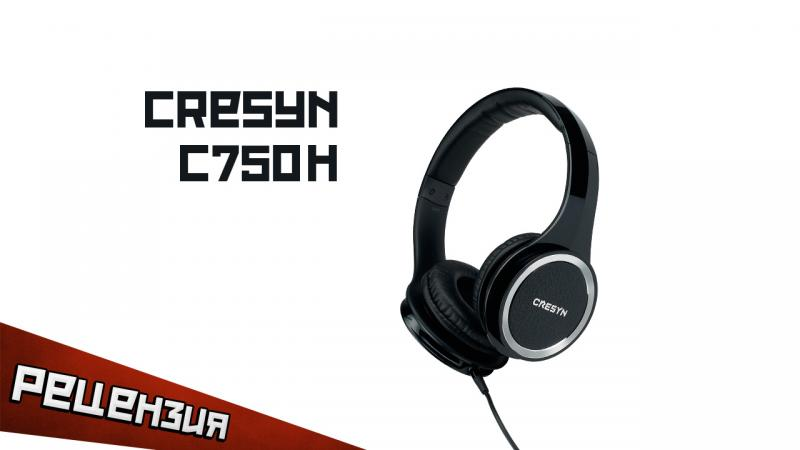 Обзор стерео-гарнитуры Cresyn C750H