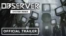 Новый трейлер Observer: System Redux