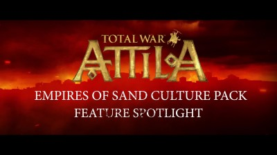 Видеодневники Total War: Attila – Empires of Sand Culture Pack