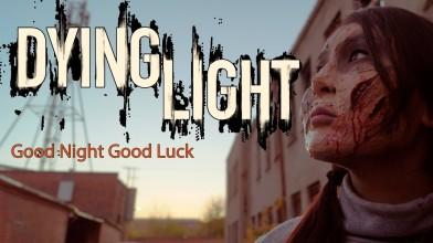 [Noob Ann's Game] Dying Light: Good night Good luck