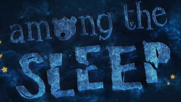 Among the Sleep — у детского страха глаза велики.