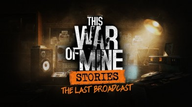 This War of Mine - Анонс второй главы The Last Broadcast