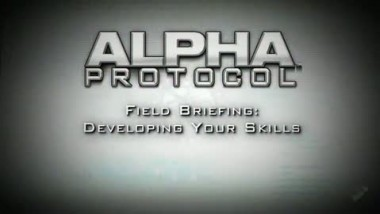 "Alpha Protocol ""Field Briefing: Developing Your Skills"""